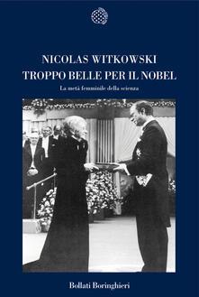 Troppo belle per il Nobel. La metà femminile della scienza - Nicolas Witkowski - copertina