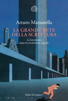 La grande rete della scrittura. La letteratura dopo la rivoluzione digitale - Arturo Mazzarella - copertina
