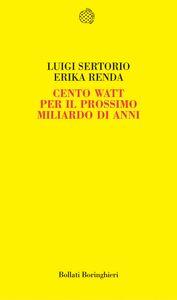 Libro Cento watt per il prossimo miliardo di anni Luigi Sertorio , Erika Renda