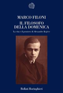 Libro Il filosofo della domenica. La vita e il pensiero di Alexandre Kojève Marco Filoni