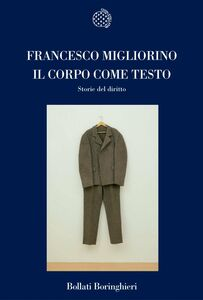 Foto Cover di Il corpo come testo. Storie del diritto, Libro di Francesco Migliorino, edito da Bollati Boringhieri