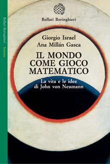 Il mondo come gioco matematico. La vita e le idee di John von Neumann - Giorgio Israel,Ana Millán Gasca - copertina