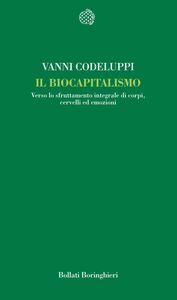 Foto Cover di Il biocapitalismo. Verso lo sfruttamento integrale di corpi, cervelli ed emozioni, Libro di Vanni Codeluppi, edito da Bollati Boringhieri