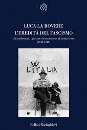 L' eredità del fascismo. Gli intellettuali, i giovani e la transizione al postfascismo (1943-1948)