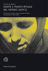 Libro Morte e pianto rituale nel mondo antico. Dal lamento funebre antico al pianto di Maria Ernesto De Martino