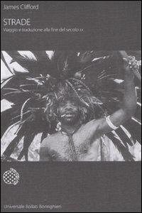 Libro Strade. Viaggio e traduzione alla fine del secolo XX James Clifford