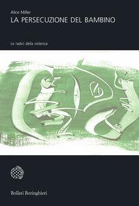 Libro La persecuzione del bambino. Le radici della violenza Alice Miller