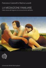 Libro La mediazione familiare. Dalla rottura del legame al riconoscimento dell'altro Francesco Canevelli Marina Lucardi