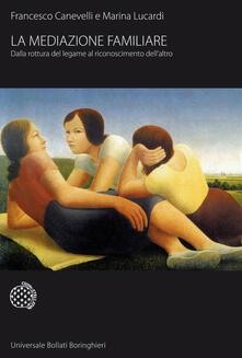La mediazione familiare. Dalla rottura del legame al riconoscimento dell'altro - Francesco Canevelli,Marina Lucardi - copertina