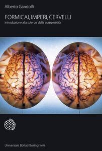 Libro Formicai, imperi, cervelli. Introduzione alla scienza della complessità Alberto Gandolfi