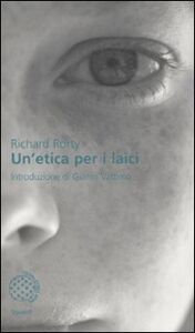 Foto Cover di Un' etica per i laici, Libro di Richard Rorty, edito da Bollati Boringhieri