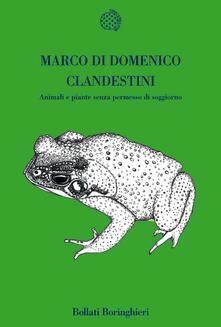 Clandestini. Animali e piante senza permesso di soggiorno - Marco Di Domenico - copertina