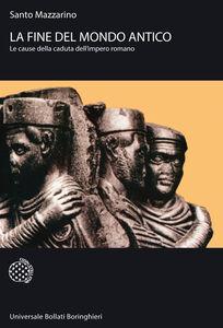 Libro La fine del mondo antico. Le cause della caduta dell'impero romano Santo Mazzarino