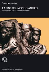 La fine del mondo antico. Le cause della caduta dell'impero romano