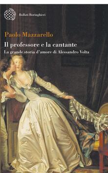 Il professore e la cantante. La grande storia d'amore di Alessandro Volta - Paolo Mazzarello - copertina