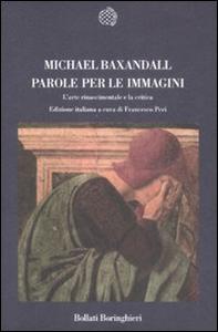 Libro Parole per le immagini. L'arte rinascimentale e la critica Michael Baxandall