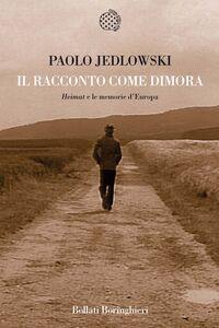 Libro Il racconto come dimora. «Heimat» e le memorie d'Europa Paolo Jedlowski