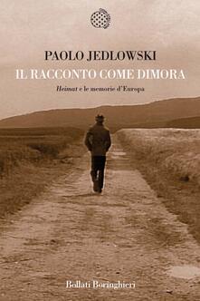 Il racconto come dimora. «Heimat» e le memorie d'Europa - Paolo Jedlowski - copertina