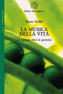 La musica della vita. La biologia oltre la genetica - Denis Noble - copertina
