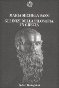 Foto Cover di Gli inizi della filosofia: in Grecia, Libro di M. Michela Sassi, edito da Bollati Boringhieri