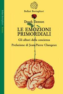 Libro Le emozioni primordiali. Gli albori della coscienza Derek Denton