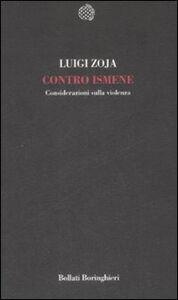 Libro Contro Ismene. Considerazioni sulla violenza Luigi Zoja