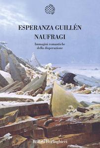 Libro Naufragi. Immagini romantiche della disperazione Esperanza Guillén