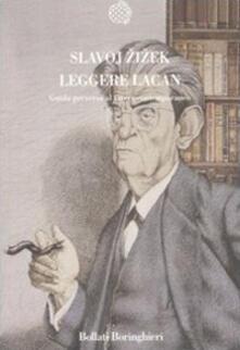 Leggere Lacan. Guida perversa al vivere contemporaneo - Slavoj Zizek - copertina
