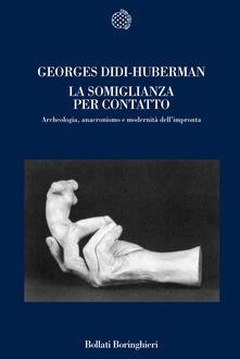 La somiglianza per contatto. Archeologia, anacronismo e modernità dell'impronta - Georges Didi-Huberman - copertina