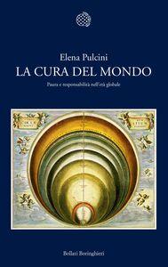 Libro La cura del mondo. Paura e responsabilità nell'età globale Elena Pulcini