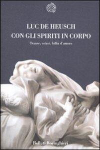 Libro Con gli spiriti in corpo. Trance, estasi, follia d'amore Luc De Heusch