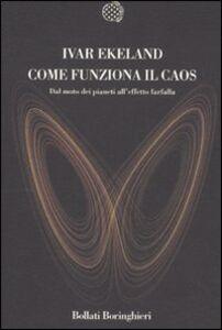 Libro Come funziona il caos. Dal moto dei pianeti all'effetto farfalla Ivar Ekeland