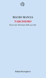 Libro Narcisismo. Il presente deformato dallo specchio Mauro Mancia