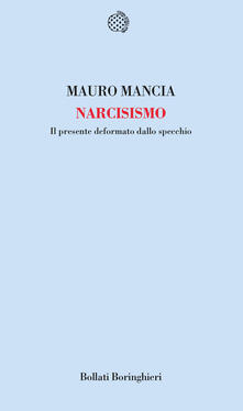 Narcisismo. Il presente deformato dallo specchio - Mauro Mancia - copertina