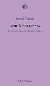 Libro Verità avvelenata. Buoni e cattivi nel dibattito pubblico Franca D'Agostini