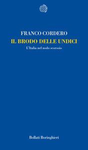 Libro Il brodo delle undici. L'Italia nel nodo scorsoio Franco Cordero