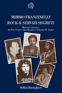 Libro Rock & servizi segreti. Musicisti sotto tiro: Da Pete Seeger a Jimi Hendrix a Fabrizio De André Mimmo Franzinelli