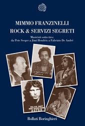 Rock & servizi segreti. Musicisti sotto tiro: Da Pete Seeger a Jimi Hendrix a Fabrizio De André