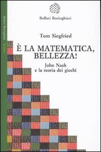 Libro È la matematica, bellezza! John Nash e la teoria dei giochi Tom Siegfried