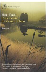 Libro L' ora incerta tra il cane e il lupo Hans Tuzzi