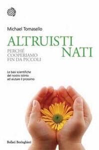 Libro Altruisti nati. Perché cooperiamo fin da piccoli Michael Tomasello
