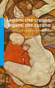 Foto Cover di Legami che creano, legami che curano. Attaccamento: una teoria ponte per le psicoterapie, Libro di  edito da Bollati Boringhieri