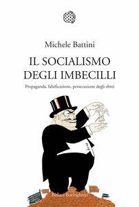 Foto Cover di Il socialismo degli imbecilli. Propaganda, falsificazione, persecuzione degli ebrei, Libro di Michele Battini, edito da Bollati Boringhieri