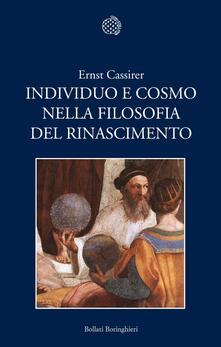 Ilmeglio-delweb.it Individuo e cosmo nella filosofia del Rinascimento. Ediz. integrale Image