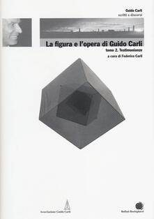 La figura e l'opera di Guido Carli. Vol. 6\2: Testimonianze. - copertina