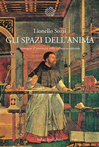Libro Gli spazi dell'anima. Immagini d'interiorità nella cultura occidentale Lionello Sozzi