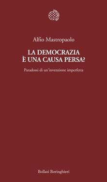 La democrazia è una causa persa? Paradossi di un'invenzione imperfetta - Alfio Mastropaolo - copertina