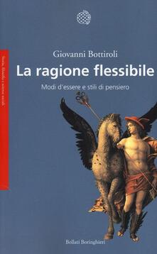 La ragione flessibile. Modi d'essere e stili di pensiero - Giovanni Bottiroli - copertina
