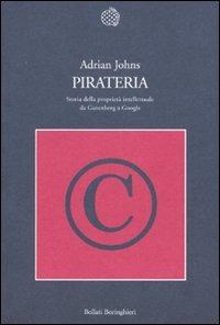 Pirateria. Storia della proprietà intellettuale da Gutenberg a Google