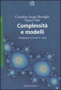 Libro Complessità e modelli. Un nuovo quadro interpretativo per la modellizzazione nelle scienze della natura e della società Cristoforo S. Bertuglia , Franco Vaio